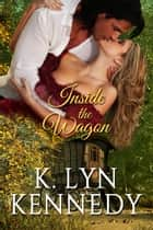Inside the Wagon ebook by K. Lyn Kennedy