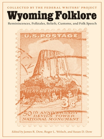 Wyoming Folklore - Reminiscences, Folktales, Beliefs, Customs, and Folk Speech ebook by Federal Writers' Project
