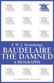 Baudelaire the Damned - A Biography ebook by F. W. J. Hemmings