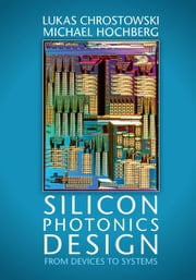 Silicon Photonics Design ebook by Chrostowski, Lukas