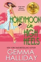Honeymoon in High Heels ebook by Gemma Halliday