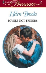Lovers Not Friends ebook by Helen Brooks