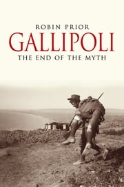 Gallipoli - The End of the Myth ebook by Robin Prior