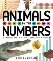 Animals by the Numbers - A Book of Infographics ebook by Steve Jenkins,Steve Jenkins