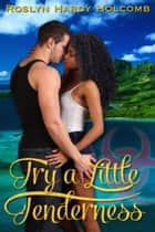 Try a Little Tenderness ebook by Roslyn Hardy Holcomb