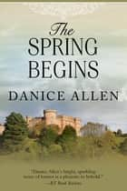 The Spring Begins ebook by Danice Allen