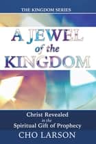 A Jewel of the Kingdom ebook by Cho Larson