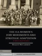 The U.S. Women's Jury Movements and Strategic Adaptation - A More Just Verdict ebook by Holly J. McCammon