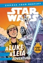 Star Wars: Choose Your Destiny: A Luke & Leia Adventure ebook by Cavan Scott