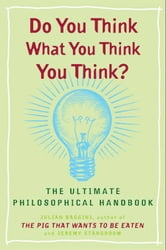 Do You Think What You Think You Think? ebook by Julian Baggini,Jeremy Stangroom