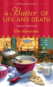 A Batter of Life and Death - A Bakeshop Mystery ebook by Ellie Alexander