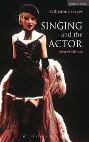 Singing and the Actor ebook by Gillyanne Kayes