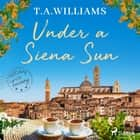 Under a Siena Sun audiobook by T.A. Williams