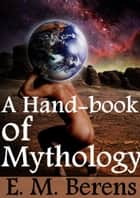 A Hand-book of Mythology ebook by E. M. Berens