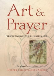 Art and Prayer - Perspectives on the Christian Life ebook by Mary Charles-Murray, SND