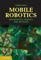 Mobile Robotics ebook by Alonzo Kelly
