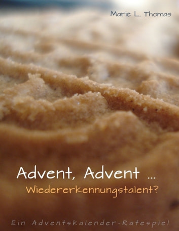 Advent, Advent ... Wiedererkennungstalent? - Ein Adventskalender-Ratespiel ebook by Marie L. Thomas