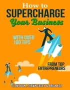 How to Supercharge Your Business With Over 100 Tip from Top Entrepreneurs ebook by Clem Dean