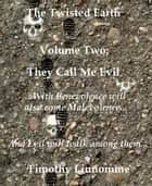 They Call Me Evil (The Twisted Earth) ebook by Timothy Linnomme