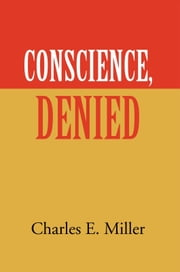Conscience, Denied ebook by Charles E. Miller