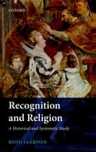 Recognition and Religion - A Historical and Systematic Study ebook by Risto Saarinen