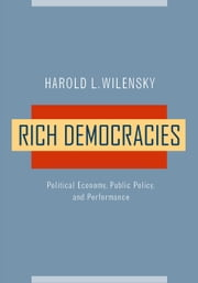 Rich Democracies: Political Economy, Public Policy, and Performance ebook by Wilensky, Harold L.