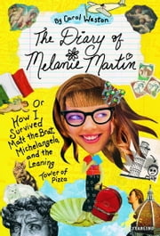 The Diary of Melanie Martin - or How I Survived Matt the Brat, Michelangelo, and the Leaning Tower of Pizza ebook by Carol Weston,Paul Michael