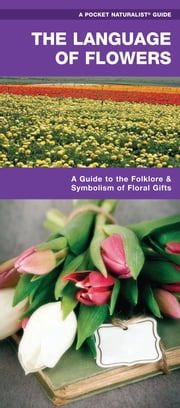 The Language of Flowers - A Pocket Guide to the Folklore & Symbolism of Floral Gifts ebook by James Kavanagh,Raymond Leung