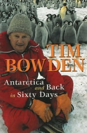 Antarctica and Back in Sixty Days ebook by Tim Bowden