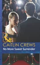 No More Sweet Surrender (Mills & Boon Modern) (Scandal in the Spotlight, Book 4) ebook by Caitlin Crews