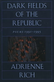 Dark Fields of the Republic: Poems 1991-1995 ebook by Adrienne Rich