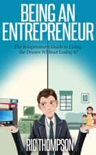 Being an Entrepreneur: The Solopreneur's Guide to Living the Dream Without Losing it! ebook by Ric Thompson