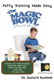 The Magic Bowl Parent's Guide: Potty Training Made Easy