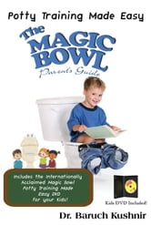 The Magic Bowl Parent's Guide: Potty Training Made Easy ebook by Dr. Baruch Kushnir