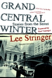 Grand Central Winter - Stories from the Street ebook by Lee Stringer,Kurt Vonnegut