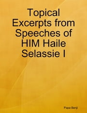 Topical Excerpts from Speeches of HIM Haile Selassie ebook by Papa Benji
