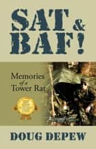 SAT & BAF! Memories of a Tower Rat ebook by Doug DePew