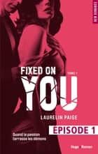 Fixed on you - tome 1 Episode 1 ebook by Laurelin Paige, Robyn stella Bligh