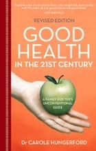Good Health in the 21st Century ebook by Dr. Carole Hungerford