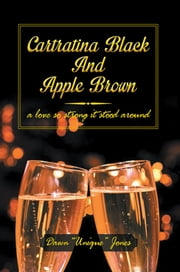 CARTRATINA BLACK AND APPLE BROWN - A LOVE SO STRONG IT STOOD AROUND ebook by Dawn Unique Jones