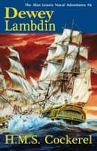H.M.S. Cockerel ebook by Dewey Lambdin