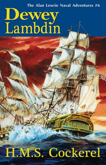 H.M.S. Cockerel - The Alan Lewrie Naval Adventures #6 ebook by Dewey Lambdin