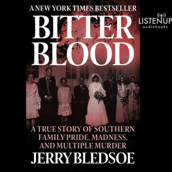 Bitter Blood - A True Story of Southern Family Pride, Madness, and Multiple Murder audiobook by Jerry Bledsoe
