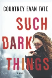 Such Dark Things - A Novel of Psychological Suspense ebook by