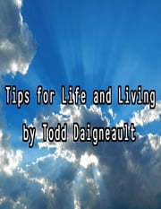 Tips for Life and Living ebook by Todd Daigneault