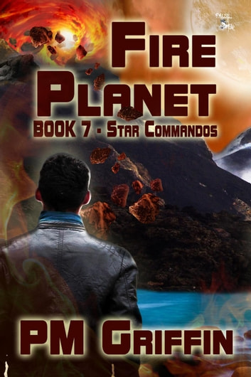 Fire Planet - The Star Commandos, #7 ebook by P.M. Griffin