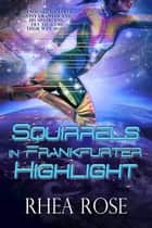 Squirrels in Frankfurter Highlight ebook by Rhea Rose