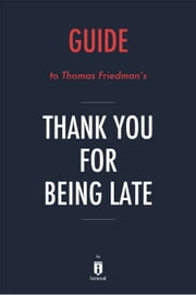 Guide to Thomas L. Friedman's Thank You for Being Late by Instaread ebook by Instaread