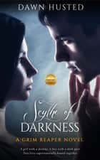 Scythe of Darkness - Scythe of Darkness, #1 eBook by Dawn Husted