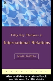Fifty Key Thinkers in International Relations ebook by Griffiths, Martin